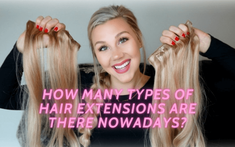 how-many-types-of-hair-extensions-are-there-nowadays