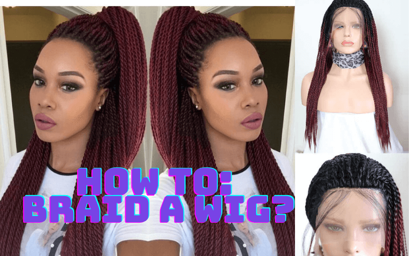 how-to-braid-a-wig